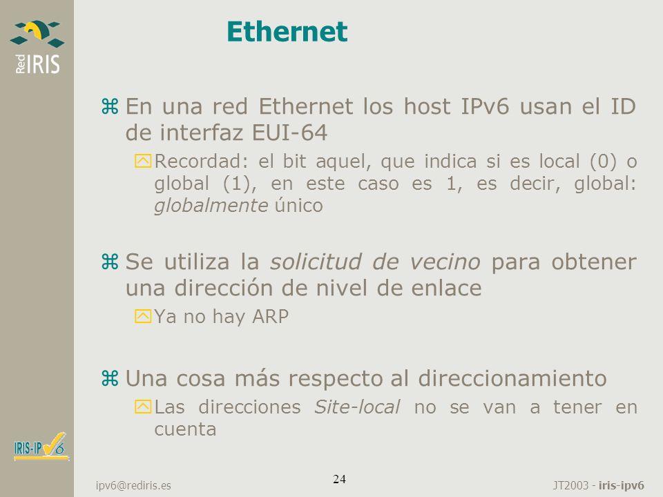 JT2003 - iris-ipv6 ipv6@rediris.es 24 Ethernet zEn una red Ethernet los host IPv6 usan el ID de interfaz EUI-64 yRecordad: el bit aquel, que indica si