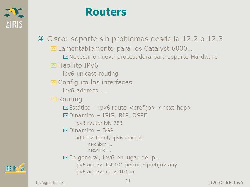 JT2003 - iris-ipv6 ipv6@rediris.es 41 Routers zCisco: soporte sin problemas desde la 12.2 o 12.3 yLamentablemente para los Catalyst 6000… yNecesario n