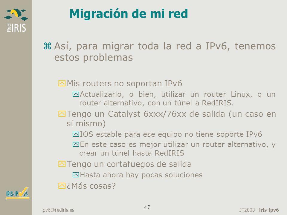 JT2003 - iris-ipv6 ipv6@rediris.es 47 Migración de mi red zAsí, para migrar toda la red a IPv6, tenemos estos problemas yMis routers no soportan IPv6