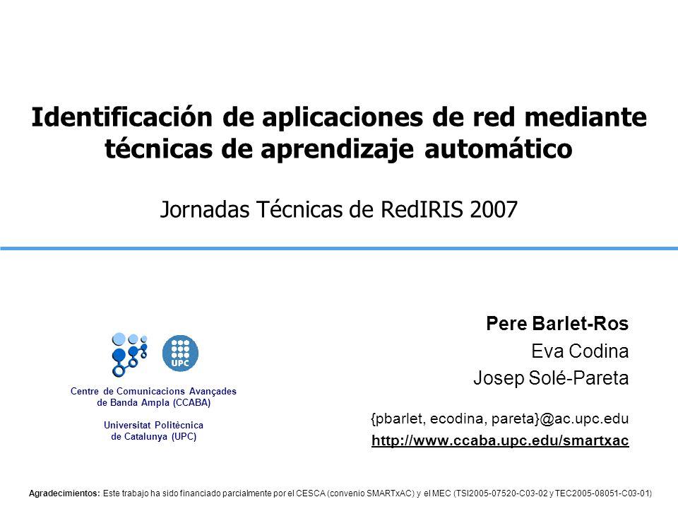 Centre de Comunicacions Avançades de Banda Ampla (CCABA) Universitat Politècnica de Catalunya (UPC) Identificación de aplicaciones de red mediante téc