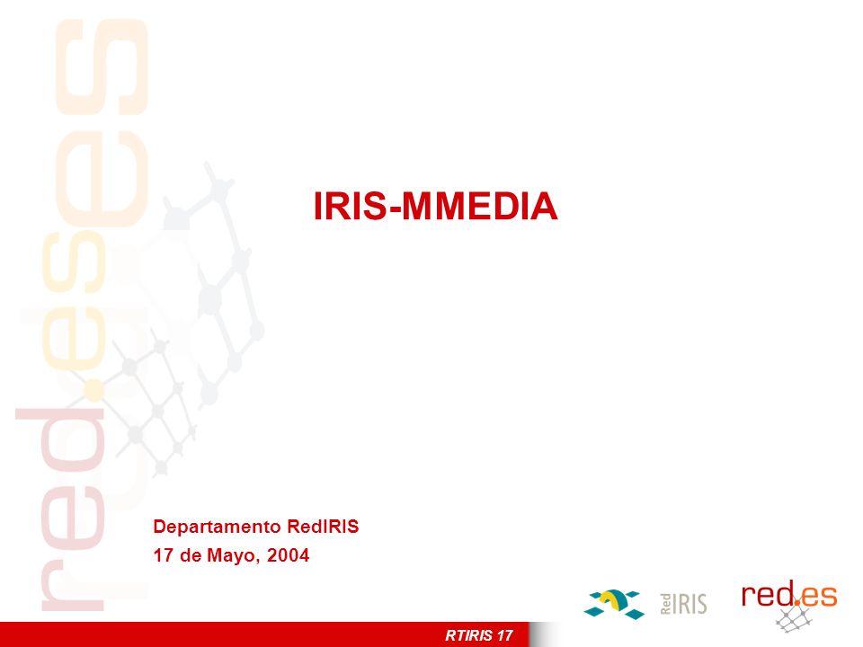 RTIRIS 17 IRIS-MMEDIA Departamento RedIRIS 17 de Mayo, 2004