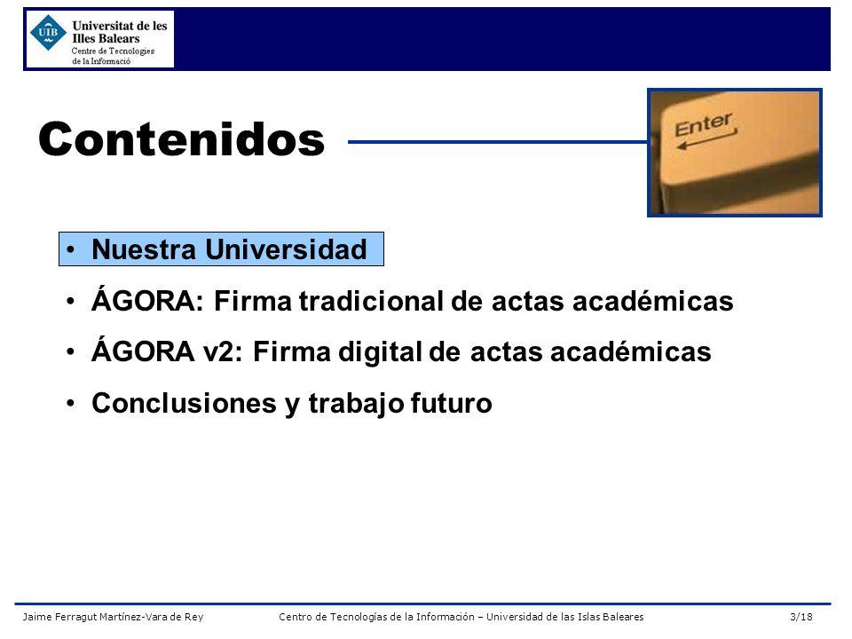 Jaime Ferragut Martínez-Vara de ReyCentro de Tecnologías de la Información – Universidad de las Islas Baleares14/18 ÁGORA v2: Firma digital Tecnología: