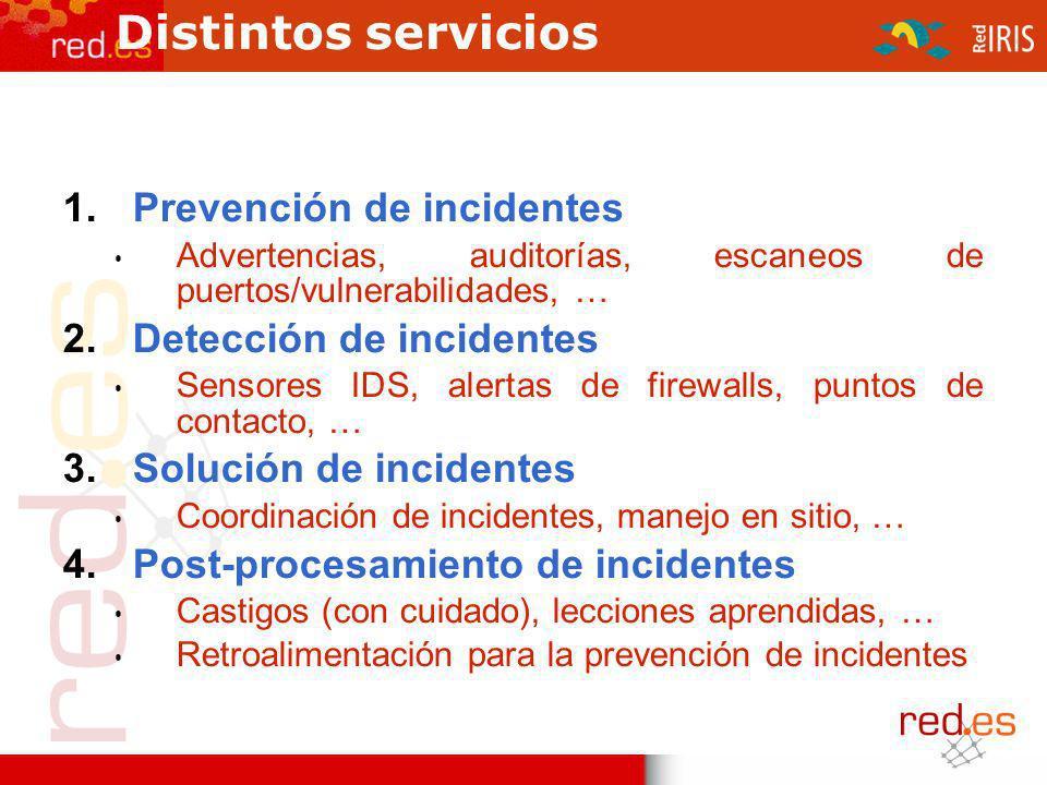 Distintos servicios 1.Prevención de incidentes Advertencias, auditorías, escaneos de puertos/vulnerabilidades, … 2.Detección de incidentes Sensores ID