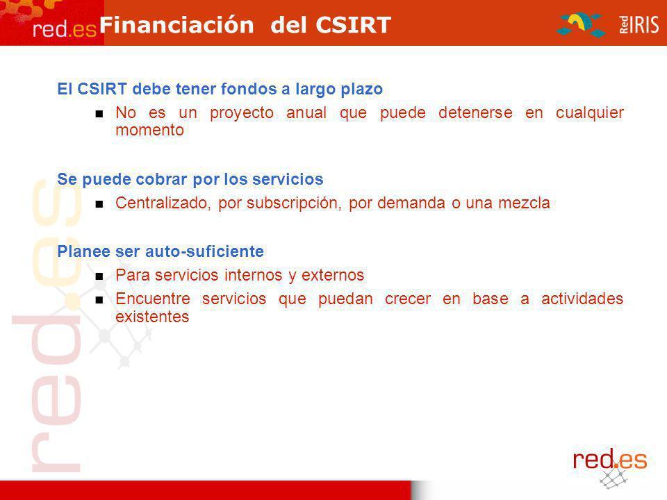 Financiación del CSIRT El CSIRT debe tener fondos a largo plazo No es un proyecto anual que puede detenerse en cualquier momento Se puede cobrar por l