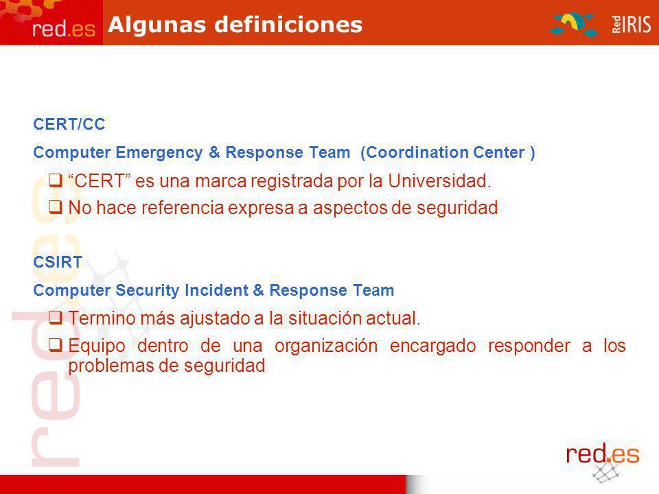 Algunas definiciones CERT/CC Computer Emergency & Response Team (Coordination Center ) CERT es una marca registrada por la Universidad.