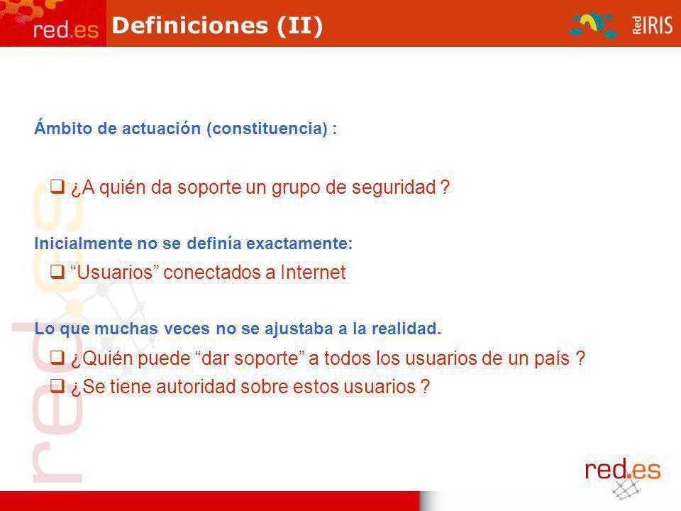 Definiciones (II) Ámbito de actuación (constituencia) : ¿A quién da soporte un grupo de seguridad ? Inicialmente no se definía exactamente: Usuarios c