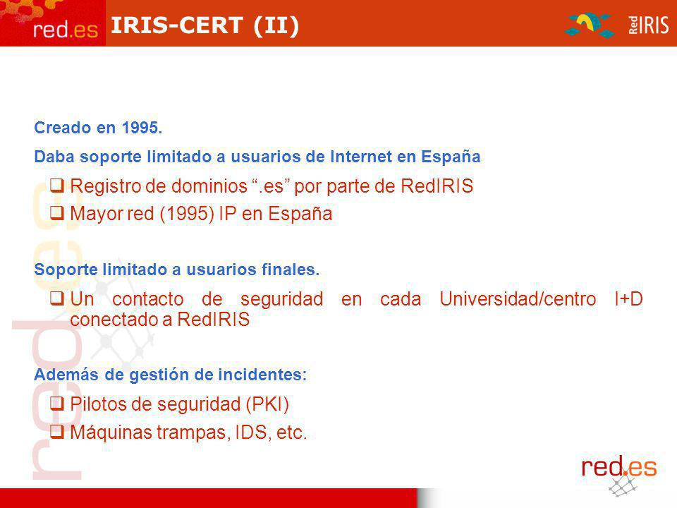 IRIS-CERT (II) Creado en 1995. Daba soporte limitado a usuarios de Internet en España Registro de dominios.es por parte de RedIRIS Mayor red (1995) IP