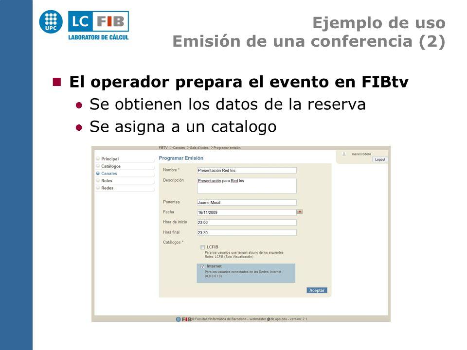 Ejemplo de uso Emisión de una conferencia (2) El operador prepara el evento en FIBtv Se obtienen los datos de la reserva Se asigna a un catalogo