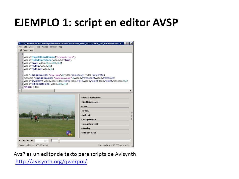 EJEMPLO 1: script en editor AVSP http://avisynth.org/qwerpoi/ AvsP es un editor de texto para scripts de Avisynth