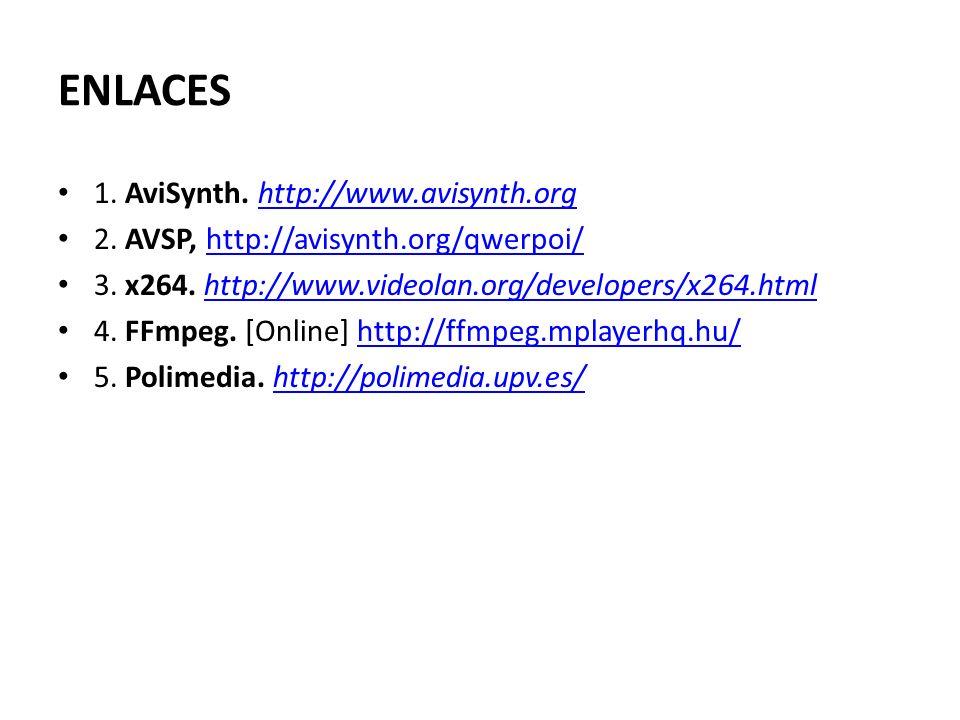 ENLACES 1. AviSynth. http://www.avisynth.orghttp://www.avisynth.org 2. AVSP, http://avisynth.org/qwerpoi/http://avisynth.org/qwerpoi/ 3. x264. http://
