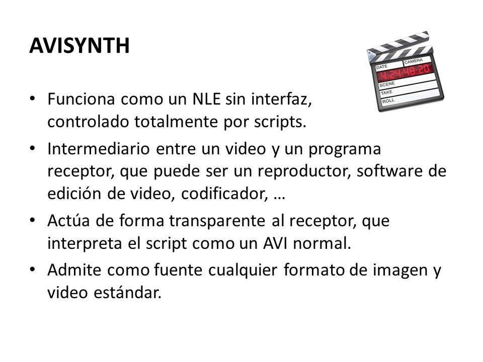 AVISYNTH Funciona como un NLE sin interfaz, controlado totalmente por scripts. Intermediario entre un video y un programa receptor, que puede ser un r