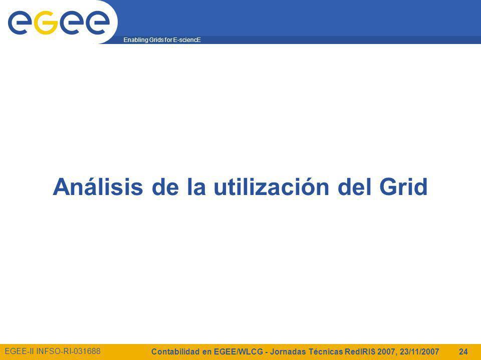 Enabling Grids for E-sciencE EGEE-II INFSO-RI-031688 Contabilidad en EGEE/WLCG - Jornadas Técnicas RedIRIS 2007, 23/11/2007 24 Análisis de la utilización del Grid