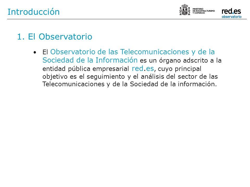 1. El Observatorio Introducción El Observatorio de las Telecomunicaciones y de la Sociedad de la Información es un órgano adscrito a la entidad públic