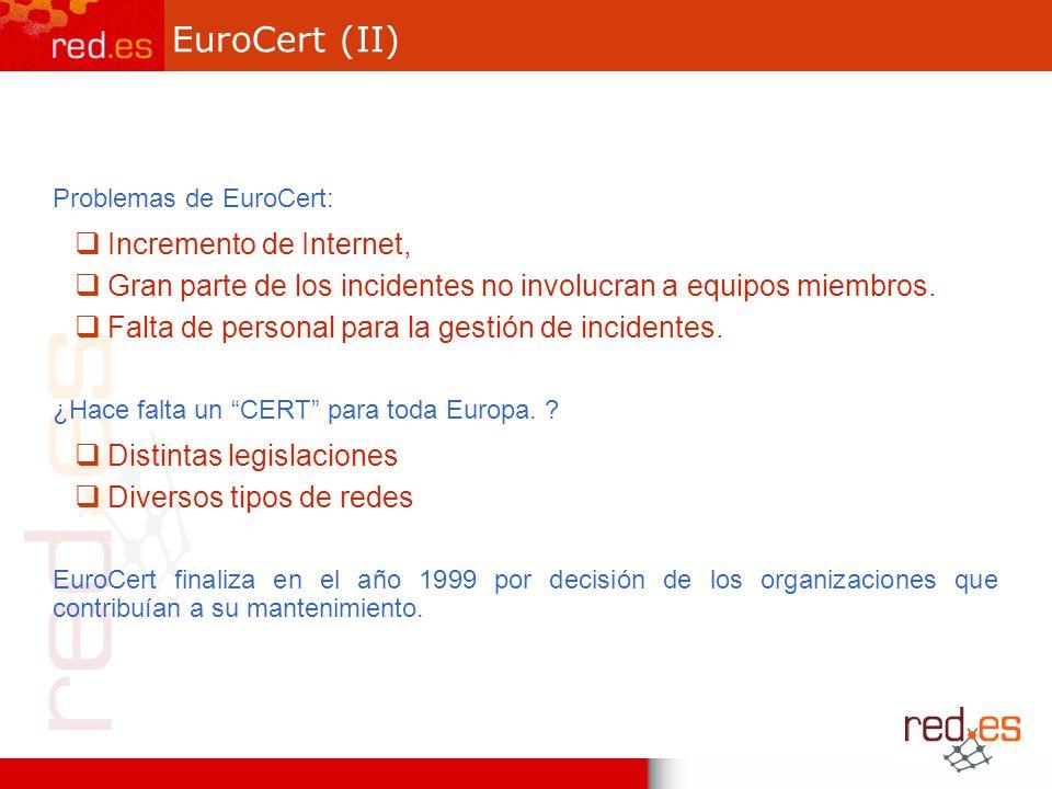 EuroCert (II) Problemas de EuroCert: Incremento de Internet, Gran parte de los incidentes no involucran a equipos miembros. Falta de personal para la