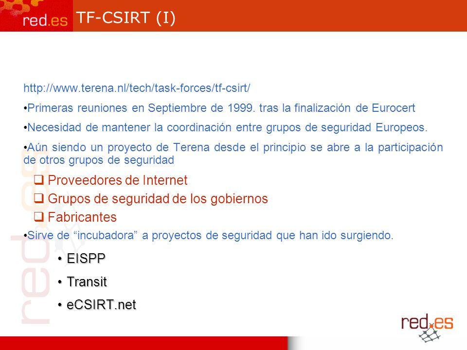 TF-CSIRT (I) http://www.terena.nl/tech/task-forces/tf-csirt/ Primeras reuniones en Septiembre de 1999.