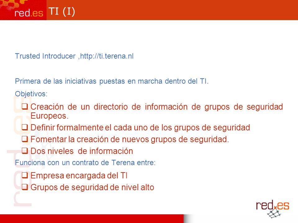 TI (I) Trusted Introducer,http://ti.terena.nl Primera de las iniciativas puestas en marcha dentro del TI.