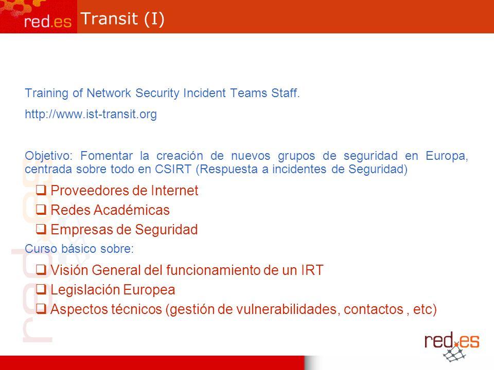 Transit (I) Training of Network Security Incident Teams Staff. http://www.ist-transit.org Objetivo: Fomentar la creación de nuevos grupos de seguridad