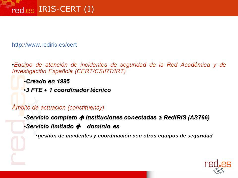 IRIS-CERT (I) http://www.rediris.es/cert Equipo de atención de incidentes de seguridad de la Red Académica y de Investigación Española (CERT/CSIRT/IRT) Creado en 1995 Creado en 1995 3 FTE + 1 coordinador técnico 3 FTE + 1 coordinador técnico Ámbito de actuación (constituency) Servicio completo Instituciones conectadas a RedIRIS (AS766) Servicio completo Instituciones conectadas a RedIRIS (AS766) Servicio limitado dominio.es Servicio limitado dominio.es gestión de incidentes y coordinación con otros equipos de seguridad