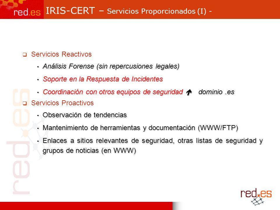 IRIS-CERT – Servicios Proporcionados (I) - Servicios Reactivos Análisis Forense (sin repercusiones legales) Análisis Forense (sin repercusiones legale