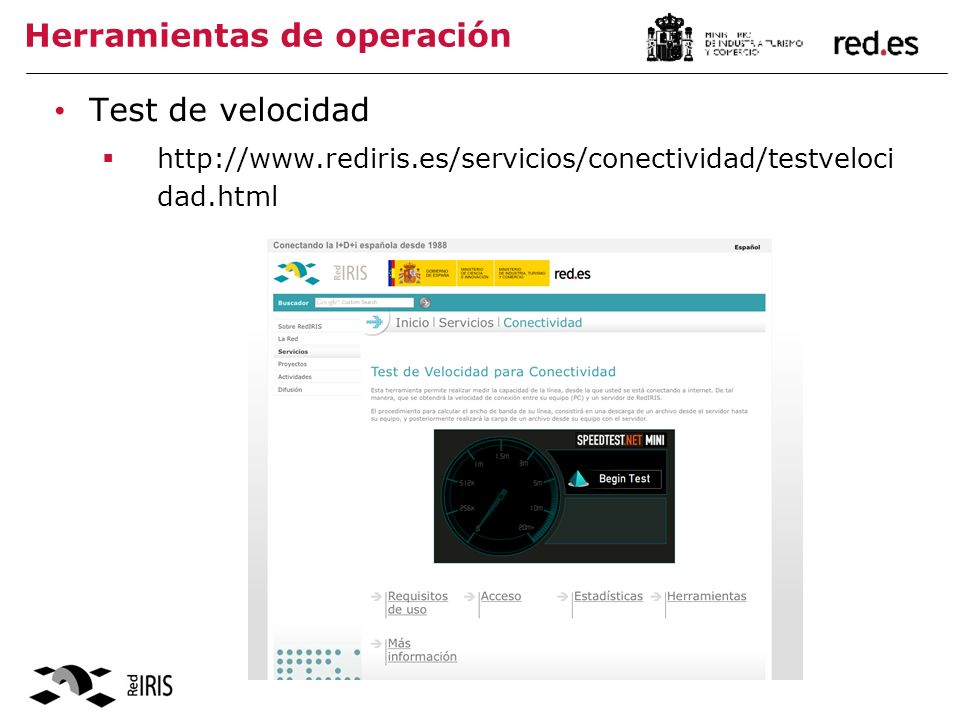 Herramientas de operación Test de velocidad http://www.rediris.es/servicios/conectividad/testveloci dad.html