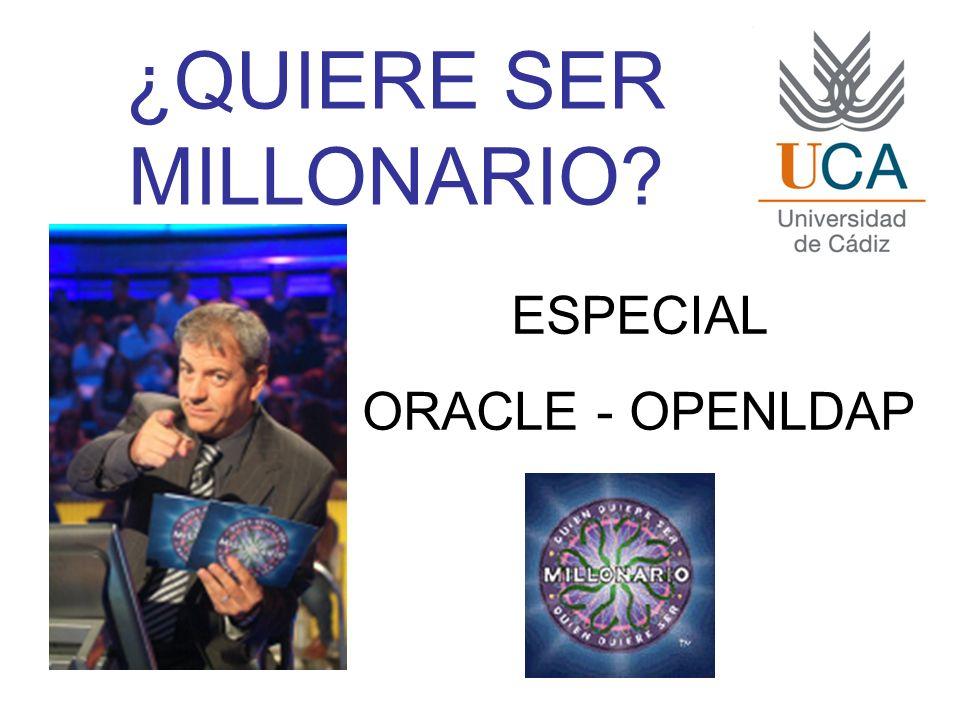 ¿QUIERE SER MILLONARIO ESPECIAL ORACLE - OPENLDAP