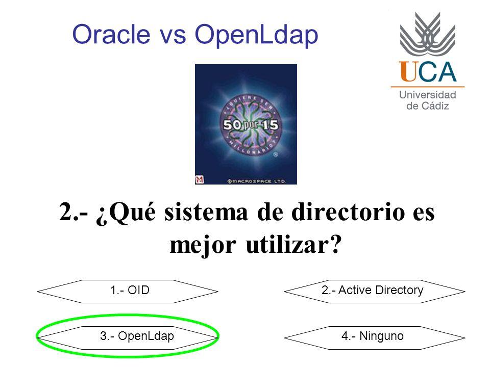 Oracle vs OpenLdap 2.- ¿Qué sistema de directorio es mejor utilizar.