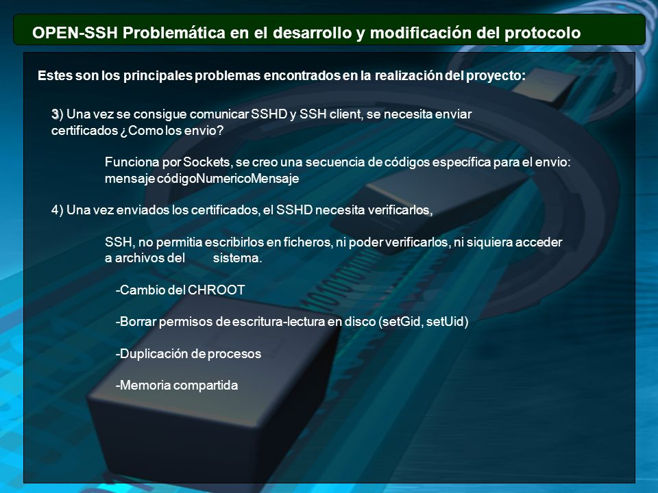 OPEN-SSH Problemática en el desarrollo y modificación del protocolo 3 3) Una vez se consigue comunicar SSHD y SSH client, se necesita enviar certifica