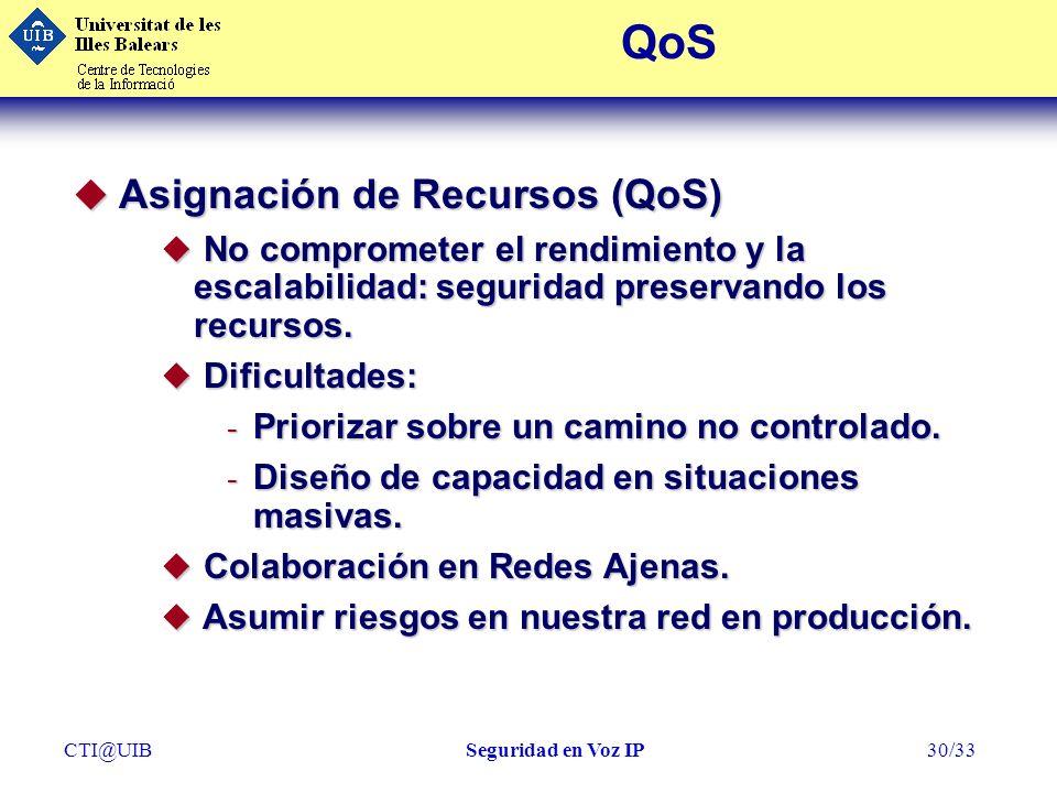 CTI@UIBSeguridad en Voz IP30/33 QoS u Asignación de Recursos (QoS) u No comprometer el rendimiento y la escalabilidad: seguridad preservando los recur