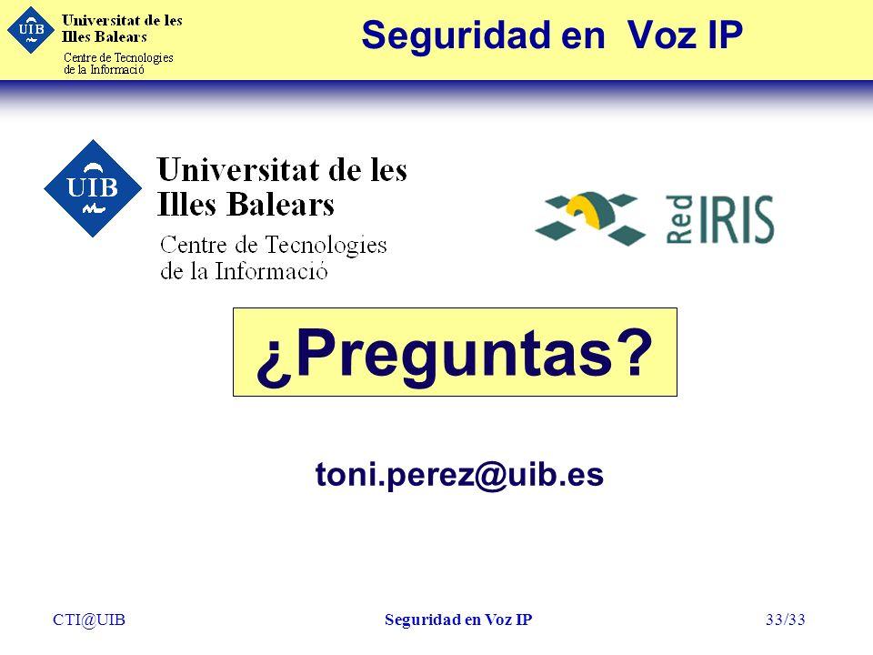 CTI@UIBSeguridad en Voz IP33/33 Seguridad en Voz IP toni.perez@uib.es ¿Preguntas?