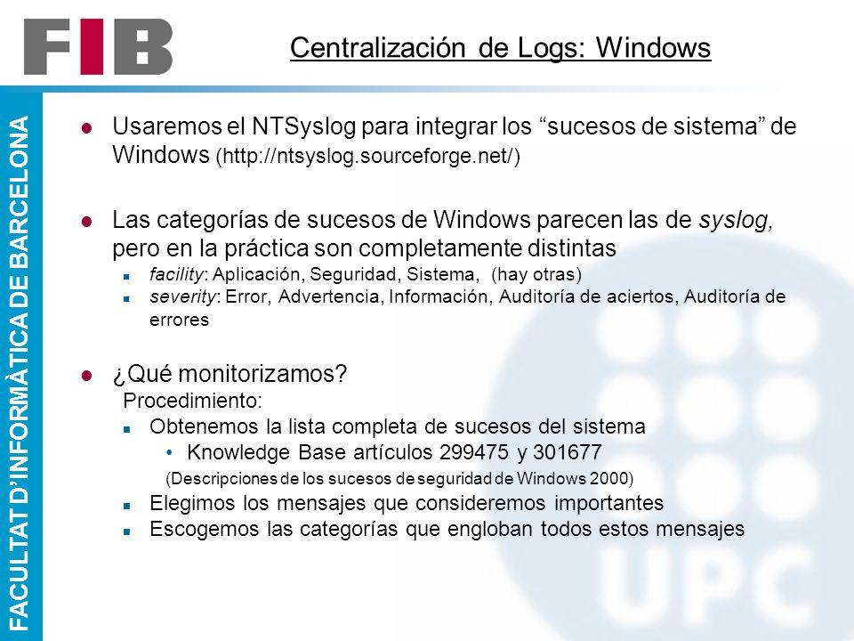 FACULTAT DINFORMÀTICA DE BARCELONA Centralización de Logs: Windows Usaremos el NTSyslog para integrar los sucesos de sistema de Windows (http://ntsysl