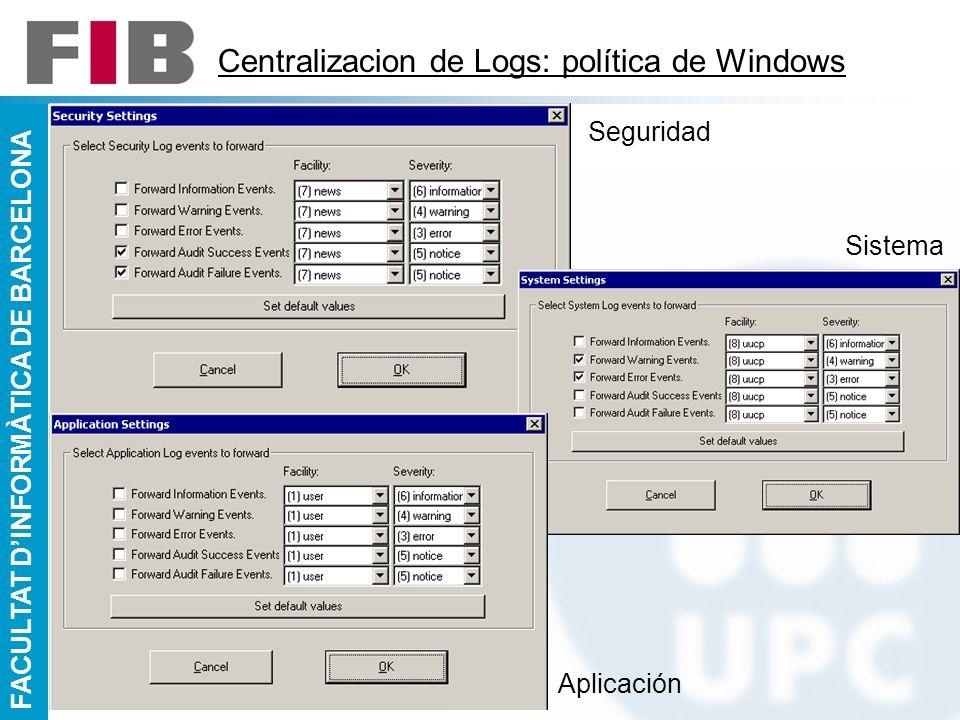 FACULTAT DINFORMÀTICA DE BARCELONA Centralizacion de Logs: política de Windows Seguridad Sistema Aplicación