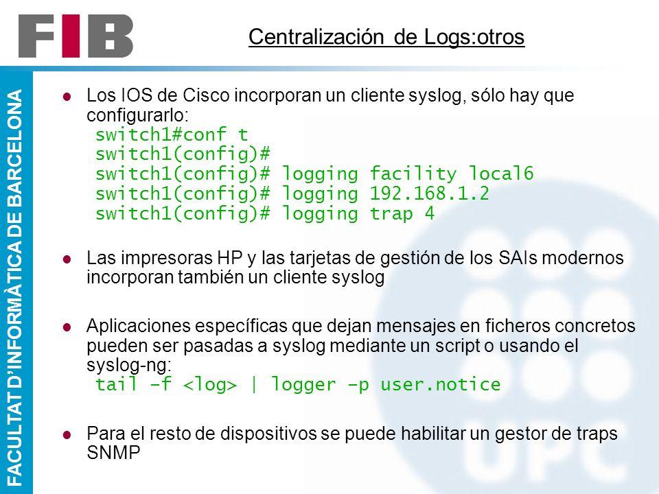 FACULTAT DINFORMÀTICA DE BARCELONA Centralización de Logs:otros Los IOS de Cisco incorporan un cliente syslog, sólo hay que configurarlo: switch1#conf