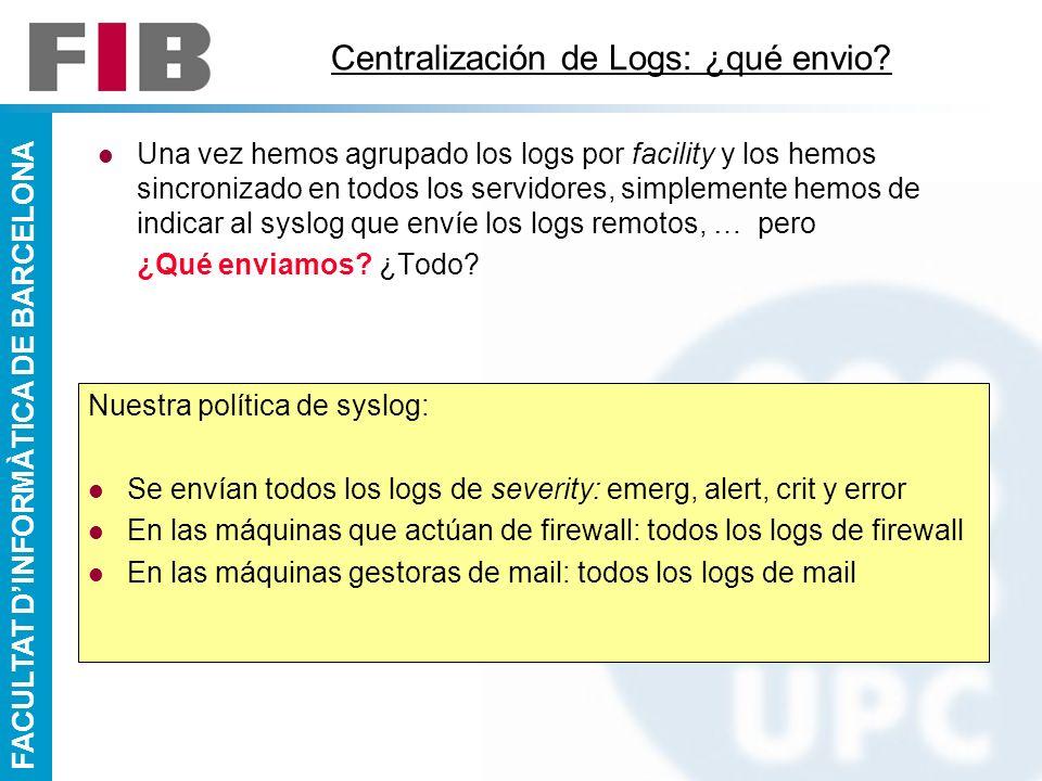 FACULTAT DINFORMÀTICA DE BARCELONA Centralización de Logs: ¿qué envio? Una vez hemos agrupado los logs por facility y los hemos sincronizado en todos