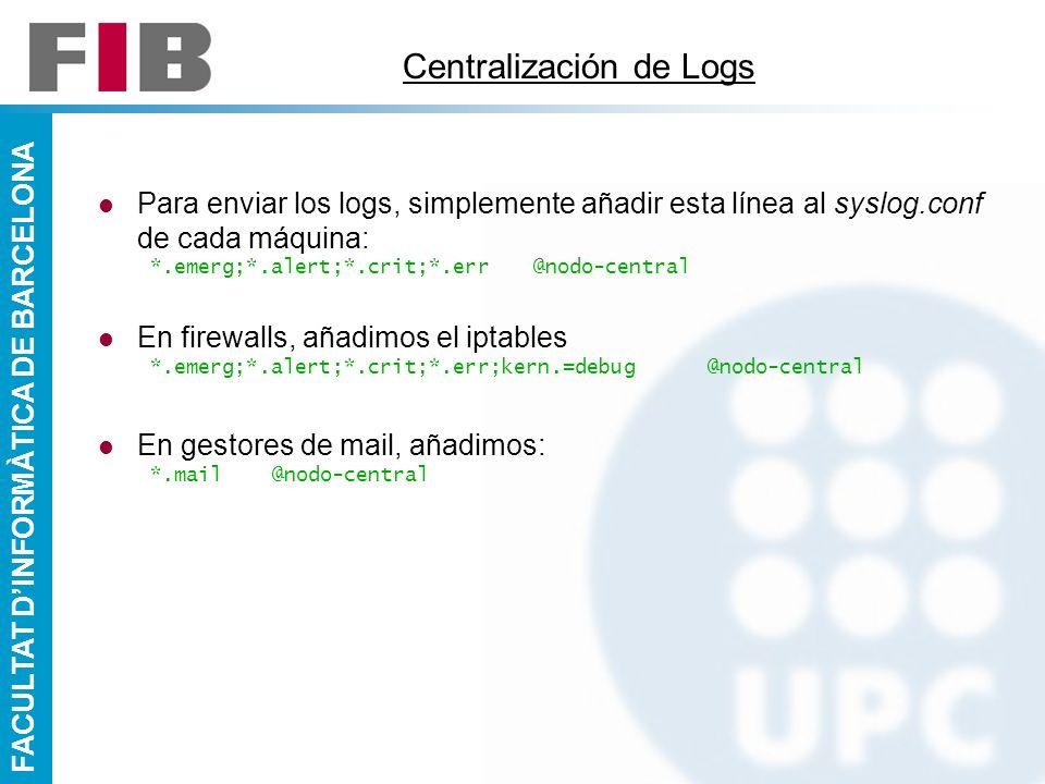 FACULTAT DINFORMÀTICA DE BARCELONA Centralización de Logs Para enviar los logs, simplemente añadir esta línea al syslog.conf de cada máquina: *.emerg;