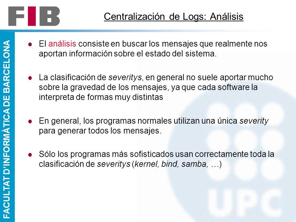 FACULTAT DINFORMÀTICA DE BARCELONA Centralización de Logs: Análisis El análisis consiste en buscar los mensajes que realmente nos aportan información
