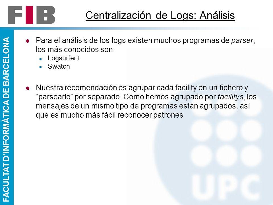 FACULTAT DINFORMÀTICA DE BARCELONA Centralización de Logs: Análisis Para el análisis de los logs existen muchos programas de parser, los más conocidos