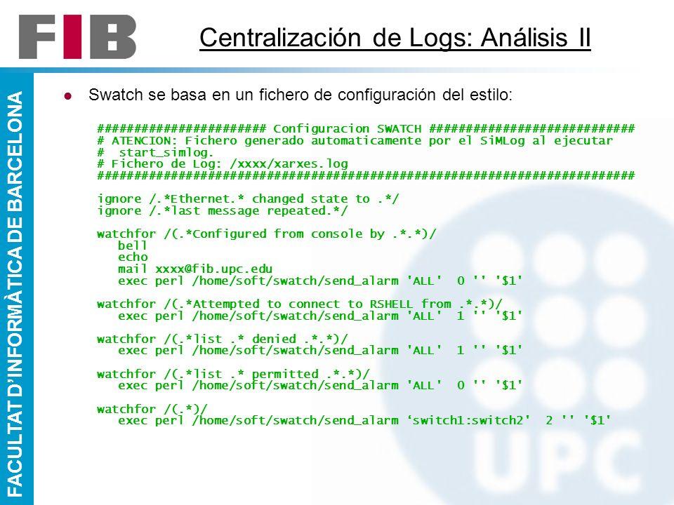 FACULTAT DINFORMÀTICA DE BARCELONA Centralización de Logs: Análisis II Swatch se basa en un fichero de configuración del estilo: #####################