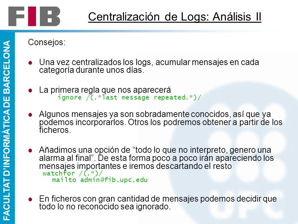 FACULTAT DINFORMÀTICA DE BARCELONA Centralización de Logs: Análisis II Consejos: Una vez centralizados los logs, acumular mensajes en cada categoría d