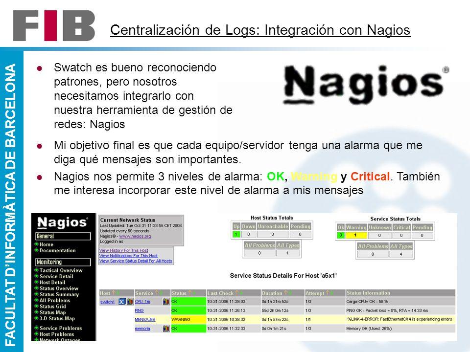 FACULTAT DINFORMÀTICA DE BARCELONA Centralización de Logs: Integración con Nagios Swatch es bueno reconociendo patrones, pero nosotros necesitamos int