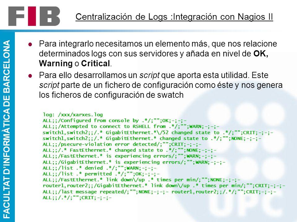 FACULTAT DINFORMÀTICA DE BARCELONA Centralización de Logs :Integración con Nagios II Para integrarlo necesitamos un elemento más, que nos relacione de