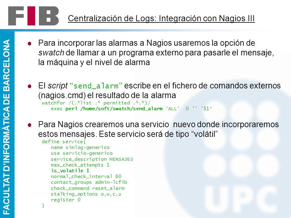 FACULTAT DINFORMÀTICA DE BARCELONA Para incorporar las alarmas a Nagios usaremos la opción de swatch de llamar a un programa externo para pasarle el m