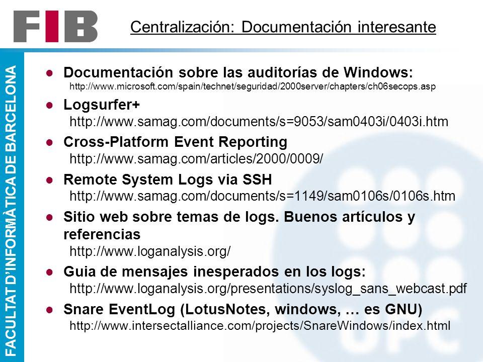 FACULTAT DINFORMÀTICA DE BARCELONA Centralización: Documentación interesante Documentación sobre las auditorías de Windows: http://www.microsoft.com/s