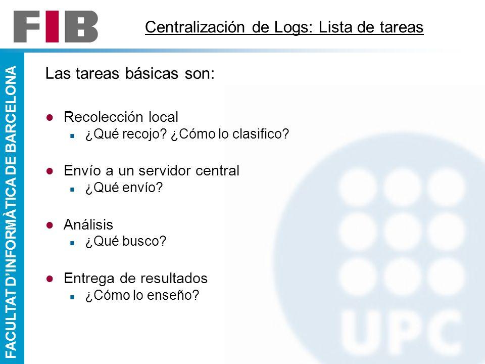 FACULTAT DINFORMÀTICA DE BARCELONA Centralización de Logs: Lista de tareas Las tareas básicas son: Recolección local ¿Qué recojo? ¿Cómo lo clasifico?