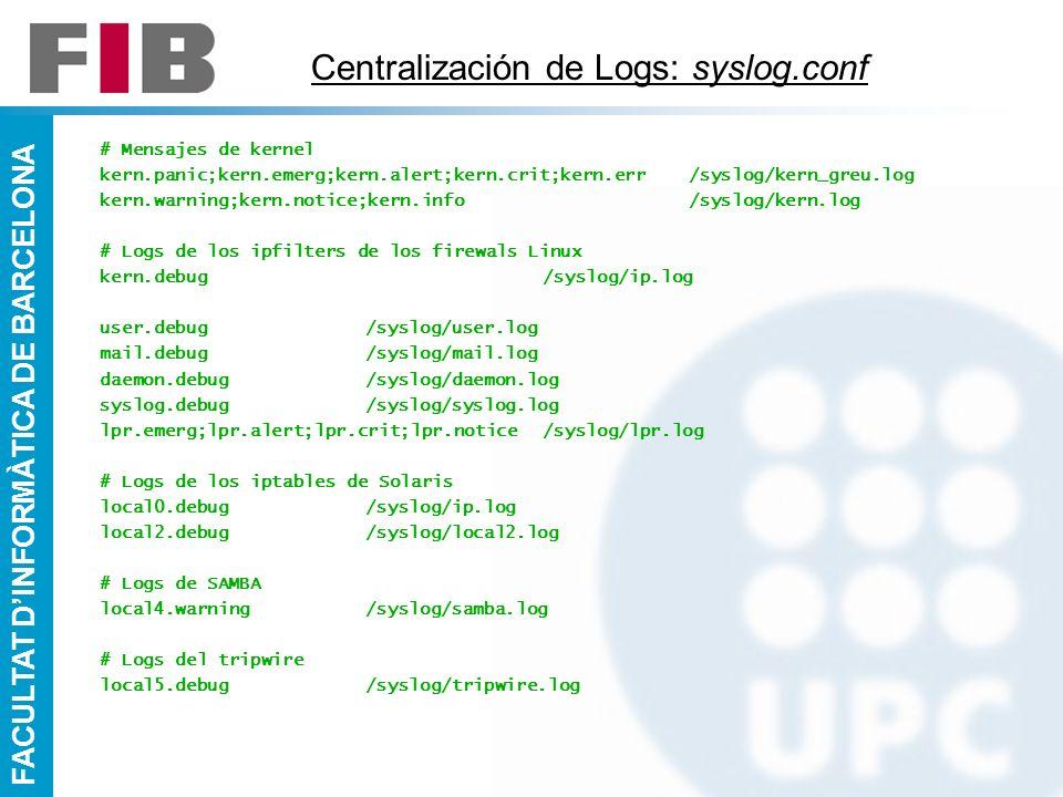 FACULTAT DINFORMÀTICA DE BARCELONA Centralización de Logs: syslog.conf # Mensajes de kernel kern.panic;kern.emerg;kern.alert;kern.crit;kern.err /syslo