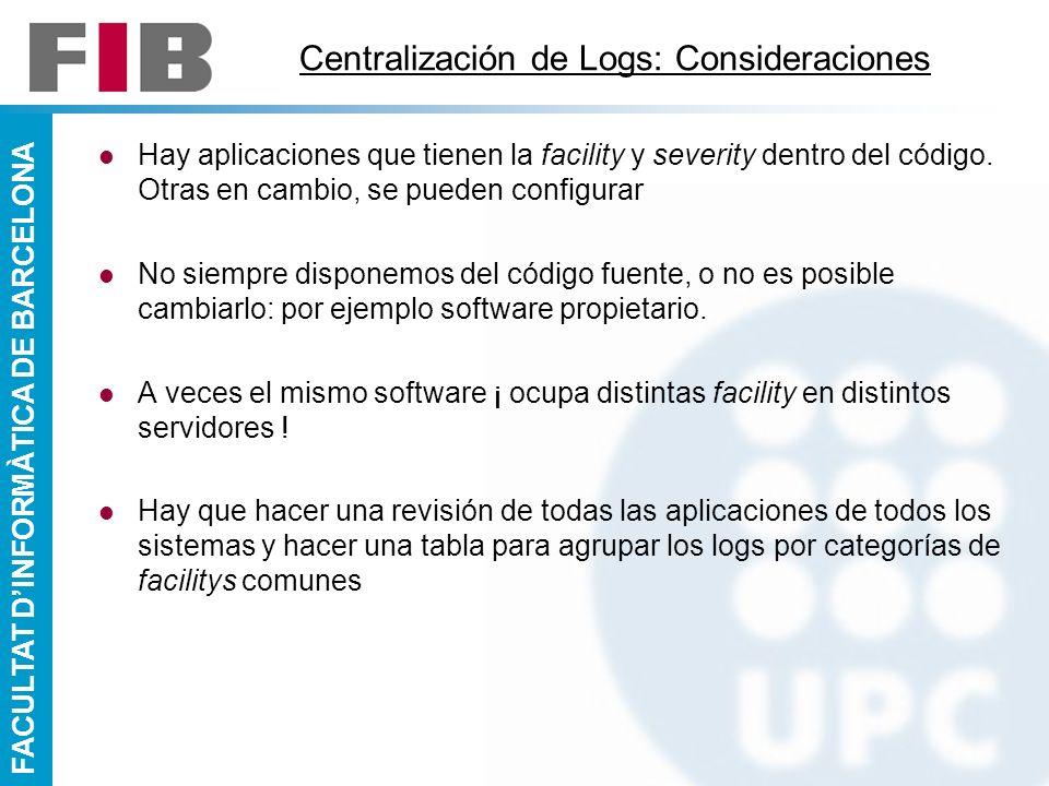 FACULTAT DINFORMÀTICA DE BARCELONA Centralización de Logs: Consideraciones Hay aplicaciones que tienen la facility y severity dentro del código. Otras