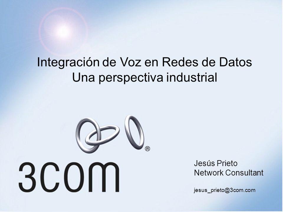 Jesús Prieto Network Consultant jesus_prieto@3com.com Integración de Voz en Redes de Datos Una perspectiva industrial