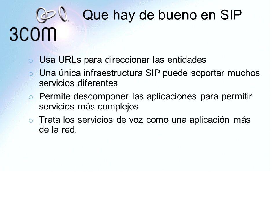 Que hay de bueno en SIP Usa URLs para direccionar las entidades Una única infraestructura SIP puede soportar muchos servicios diferentes Permite desco
