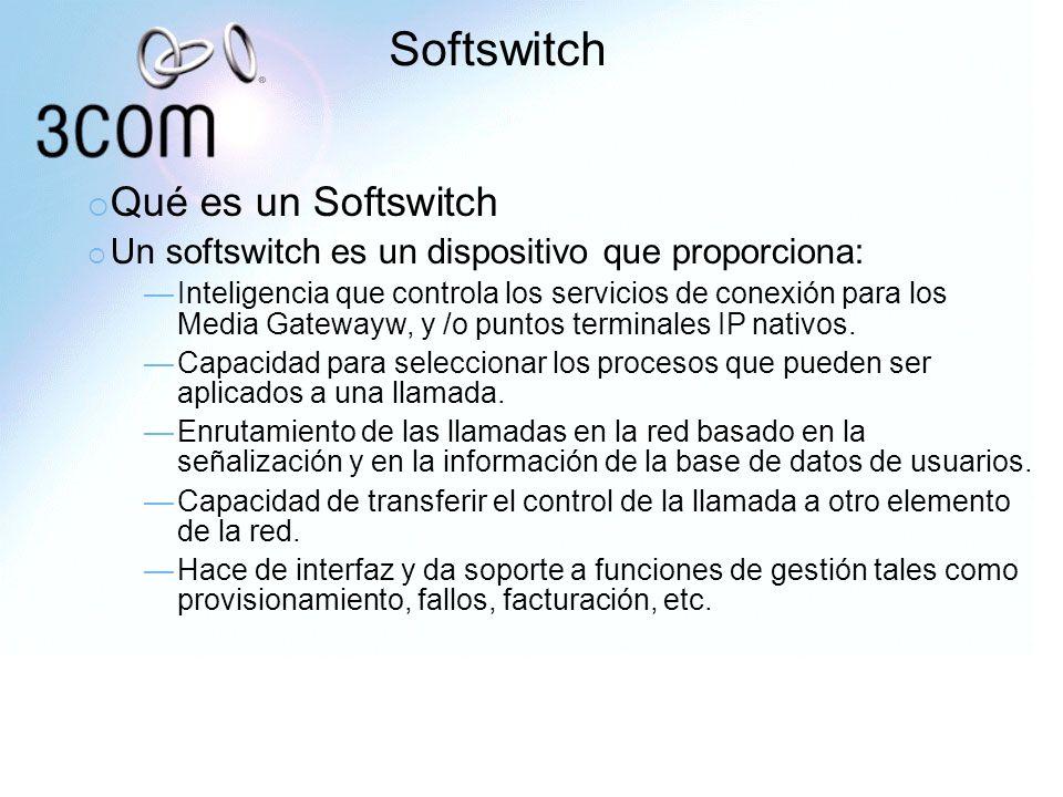 Softswitch Qué es un Softswitch Un softswitch es un dispositivo que proporciona: Inteligencia que controla los servicios de conexión para los Media Ga