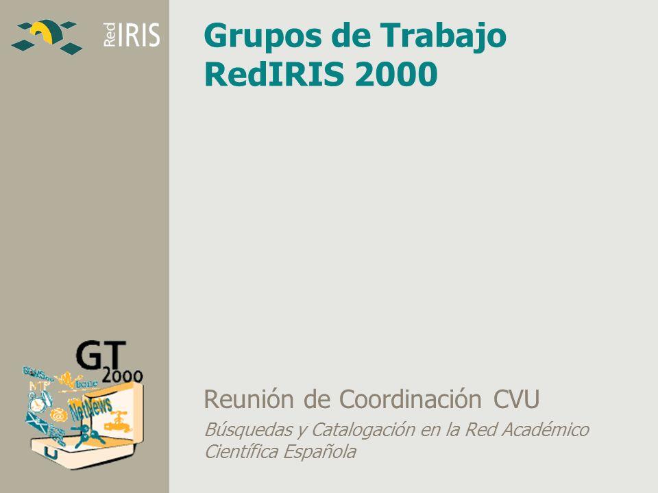 javier.masa@rediris.es Grupos de Trabajo RedIRIS 2000 Reunión de Coordinación CVU Búsquedas y Catalogación en la Red Académico Científica Española