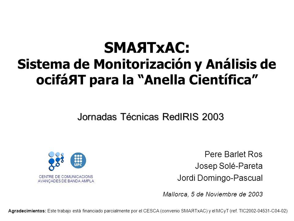 CENTRE DE COMUNICACIONS AVANÇADES DE BANDA AMPLA SMAЯTxAC: Sistema de Monitorización y Análisis de ocifáЯT para la Anella Científica Pere Barlet Ros J